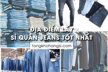 Địa điểm lấy sỉ quần jeans tốt nhất