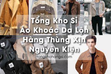 tong kho hang si ao khoac da lon hang thung xin