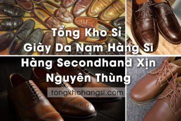 Tổng kho sỉ Giày da Nam Hàng Si, Hàng Secondhand xịn | Nguyên thùng