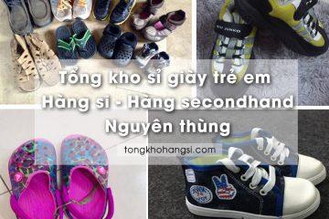 Tổng kho sỉ giày trẻ em Hàng Si, Hàng Secondhand xịn | Nguyên thùng